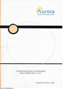 Aurora - Polizza Rischi Della Costruzione Delle Opere Civili C.A.R. - Modello u5006a Edizione 01-04-2004 [11P]